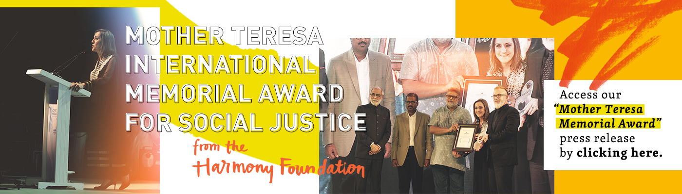 Mother Teresa International Memorial Award for Social Justice from the Harmony Foundation. Access our