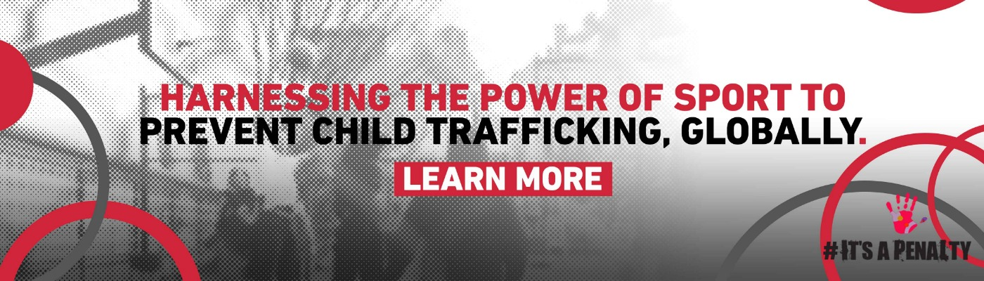 It's A Penalty. Harnessing the power of sport to prevent child trafficking, globally. Learn More.