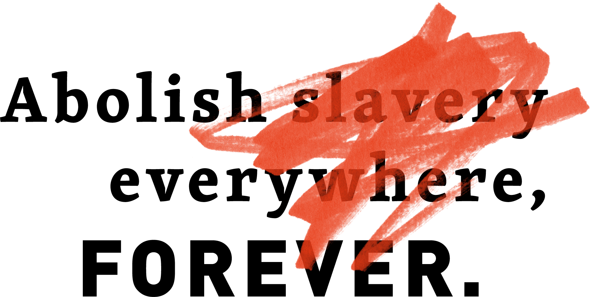 Abolish Slavery Everywhere, Forever