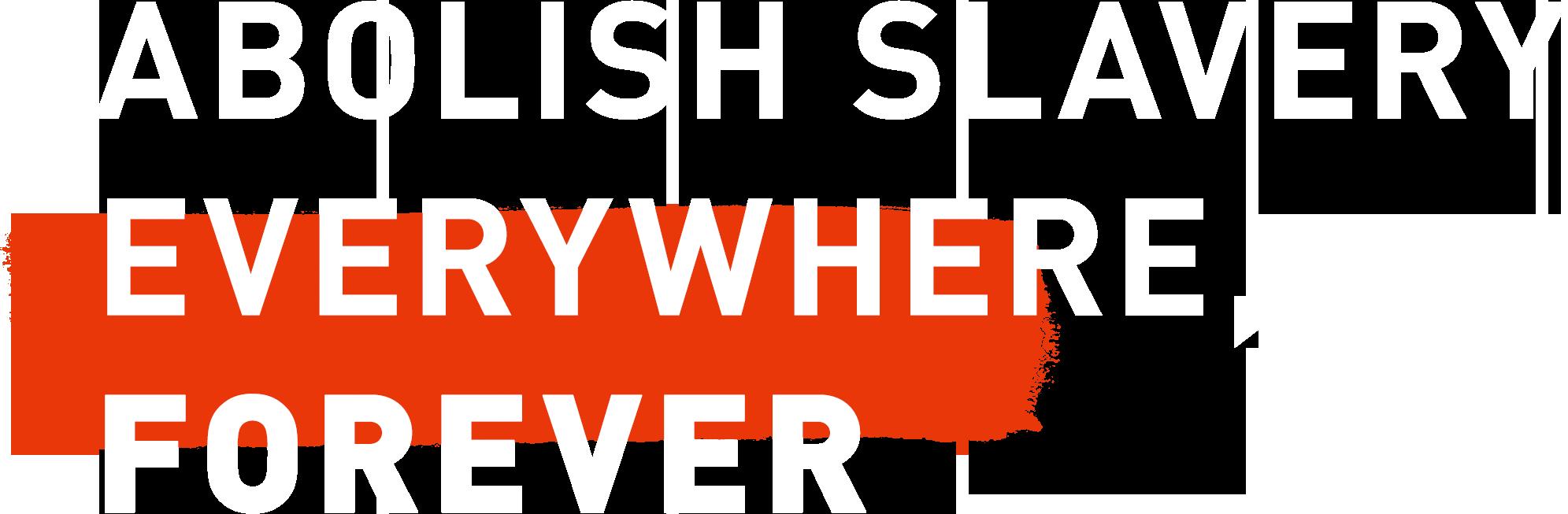 Abolish Slavery Everywhere, Forever A21