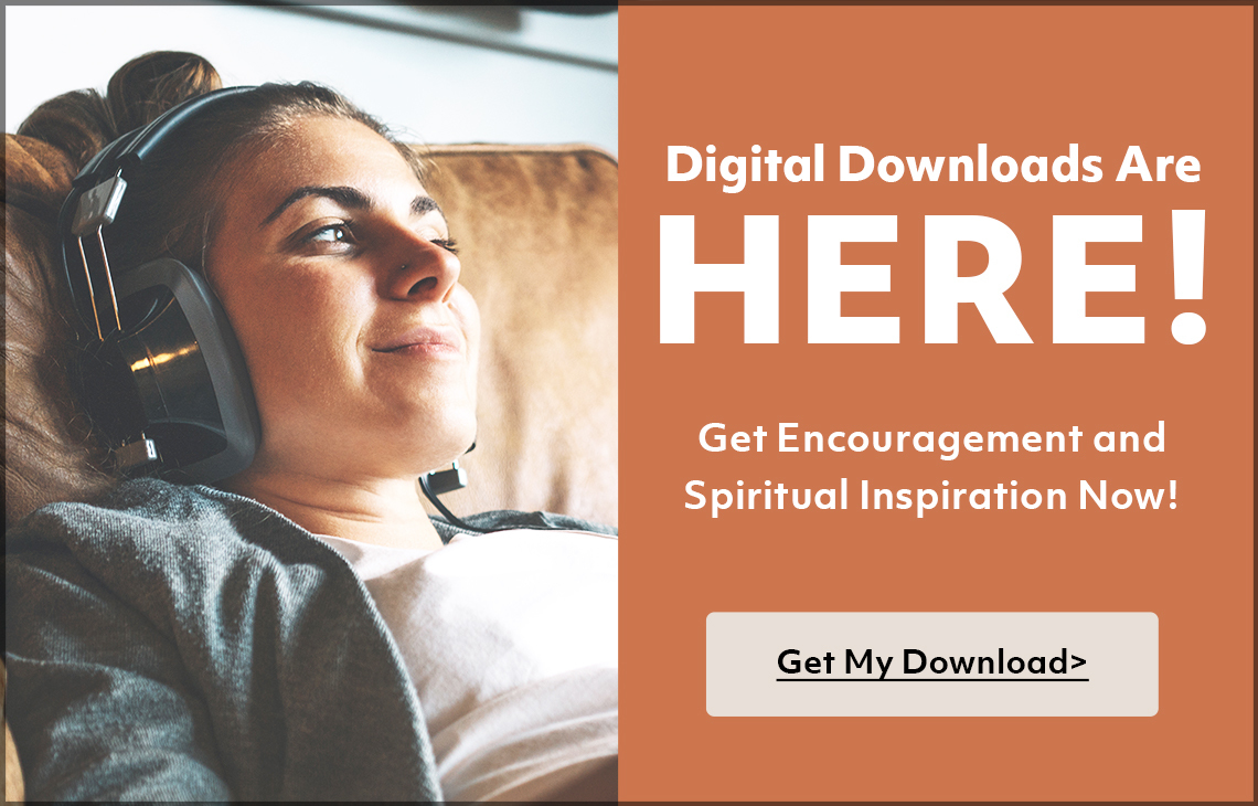 Digital Downloads are here! Get encouragement and spiritual inspiration now!
