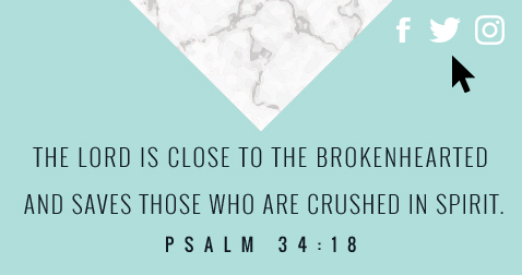 The Lord is close to the brokenhearted and saves those who are crushed in spirit.
