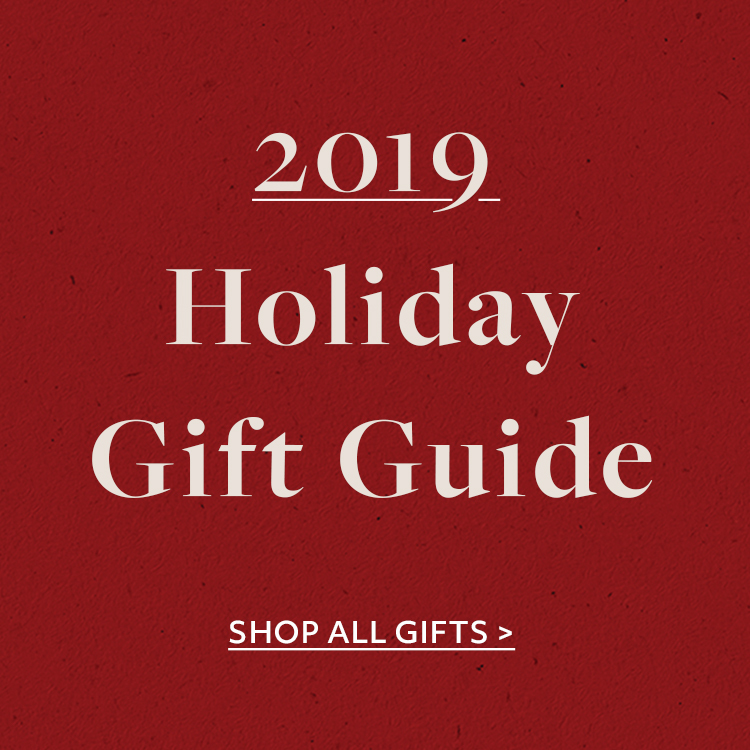 2019 Holiday Gift Guide; Shop All Gifts >