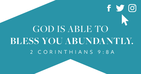 God is able to bless you abundantly. 2 Corinthians 9:8A