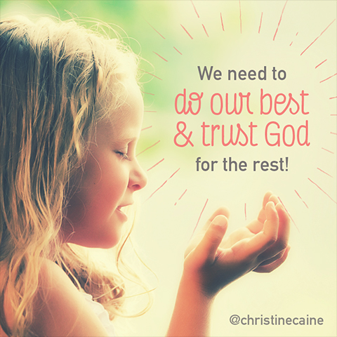 We need to do our best & trust God for the rest!