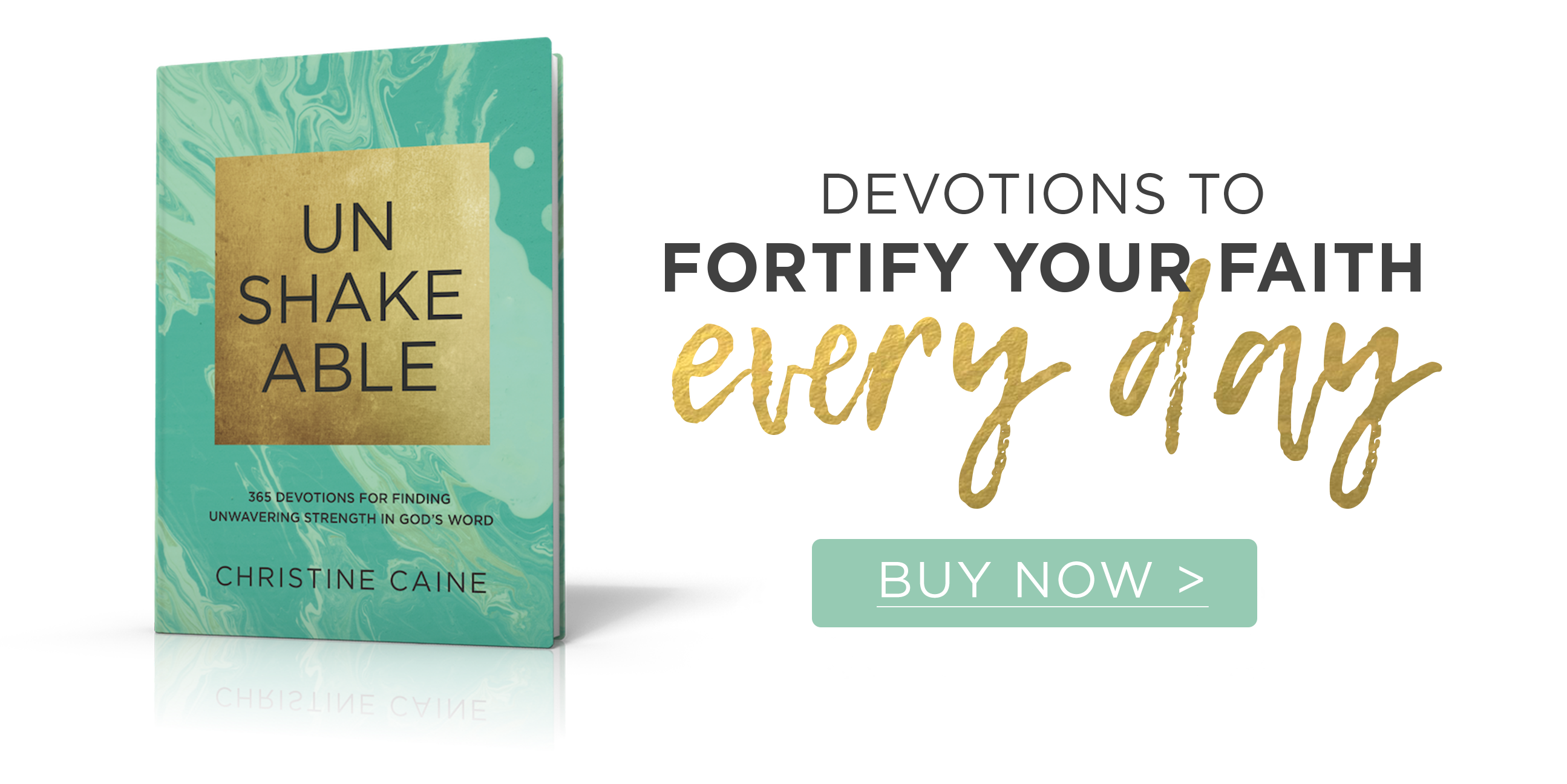 Unshakeable by Christine Caine: Devotions to fortify your faith every day. Buy Now >